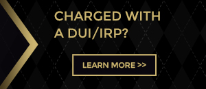 Charged with a DUI/IRP?